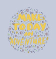 make today an adventure make everyday special vector image