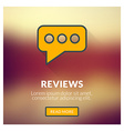 Flat design concept for reviews with blurre vector image vector image