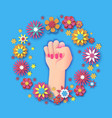 flower 8 march happy womens day fist raised up vector image vector image