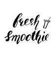 hand drawn phrase fresh smoothie lettering design vector image vector image