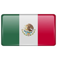 Flags Mexico in the form of a magnet on vector image vector image