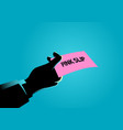 hand giving a pink slip vector image vector image