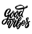 good vibes lettering phrase design element for vector image vector image