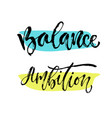 inspirational calligraphy balance and ambition vector image vector image