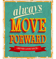 Always move forward vector image vector image