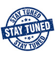 stay tuned blue round grunge stamp vector image vector image