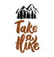 take a hike lettering phrase isolated on white vector image vector image