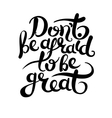 do not be afraid to be great hand letttering vector image