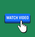 hand mouse cursor clicks the watch video button vector image vector image