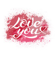 love you lettering calligraphic inscription vector image