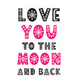 love you to moon and back trendy quote vector image