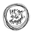motivational calligraphy let go or be dragged vector image vector image
