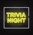 trivia night yellow neon sign in white frame on vector image vector image