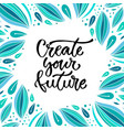 create your future inspirational calligraphy vector image vector image