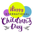 happy international childrens day lettering text vector image vector image