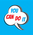 you can do it motivational and inspirational vector image vector image