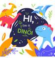 hi i am a dino - flat design style vector image vector image
