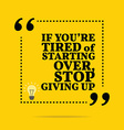 Inspirational motivational quote If youre tired of vector image vector image