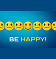 happy and sad faces group be happy poster vector image vector image