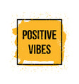 positive vibes motivation quote concept vector image