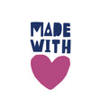 made with love inscription for labels or tags of vector image vector image