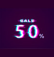 glitched sale up to 50 off distorted glitch style vector image