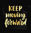 keep moving forward poster vector image