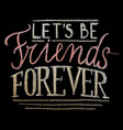 hand drawn chalk lettering lets be friends vector image vector image