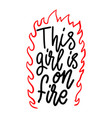 this girl is on fire lettering phrase on white vector image vector image