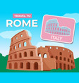 travel to rome the ancient colosseum traveling vector image vector image