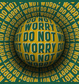 do not worry patterned sphere rolling on rotating vector image vector image
