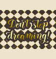 dont stop dreaming in golden on chess background vector image