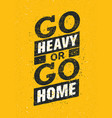 go heavy or go home sport and fitness creative vector image vector image