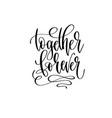 together forever hand lettering inscription vector image vector image