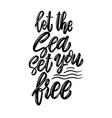 let sea set you free lettering phrase design vector image