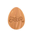 wood easter egg and hand drawn lettering isolated vector image vector image
