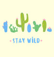 stay wild text set of desert cactuses postcard vector image