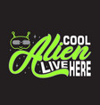 aliens quotes and slogan good for t-shirt cool vector image vector image