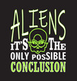 aliens quotes and slogan good for t-shirt aliens vector image vector image