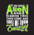 aliens quotes and slogan good for t-shirt if you vector image vector image