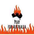 forest fires in australia pray for sydney and vector image