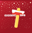goodbye 2018 year funny concept vector image
