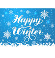 hand drawn lettering - happy winter elegant vector image vector image