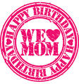 Happy birthday we love mom grunge stamp vector image