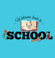 welcome back to school poster colorful education vector image vector image