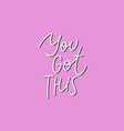 you got this pink calligraphy quote lettering vector image vector image