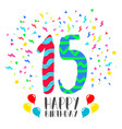 happy birthday for 15 year party invitation card vector image vector image