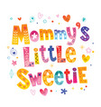 mommys little sweetie vector image vector image