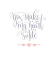 you make my heart smile - hand lettering romantic vector image vector image