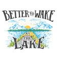 better to wake at lake vector image vector image